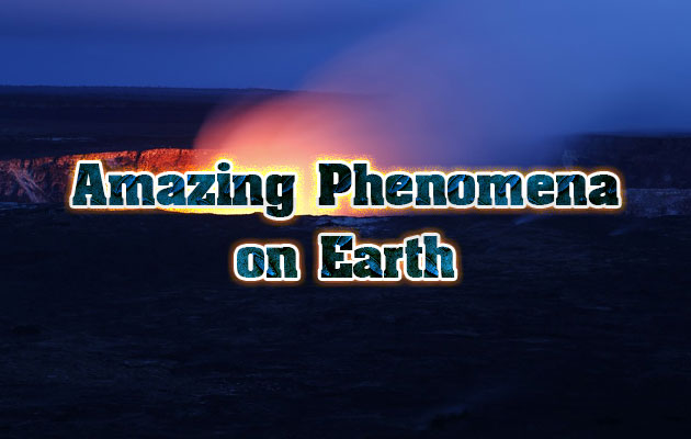 Amazing Phenomena on Earth